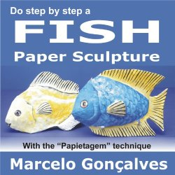 "Do Step By Step A Fish - How To Create A Paper Sculpture With The ""Papietagem"" Technique"