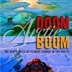 Arctic Doom, Arctic Boom: The Geopolitics Of Climate Change In The Arctic (Praeger Security International)