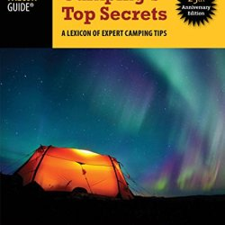 Camping'S Top Secrets: A Lexicon Of Expert Camping Tips