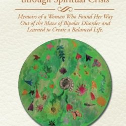 Coming Full Circle: One Woman'S Journey Through Spiritual Crisis: Memoirs Of A Woman Who Found Her Way Out Of The Maze Of Bipolar Disorder And Learned To Create A Balanced Life.