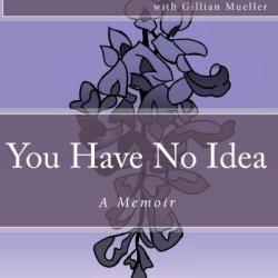 You Have No Idea: A Memoir