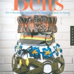 Making Stylish Belts: Do-It-Yourself Projects To Craft And Sew At Home