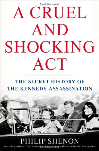 A Cruel and Shocking Act: The Secret History of the Kennedy Assassination by Philip Shenon, Mr. Media Interviews