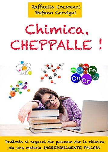Chimica. Cheppalle!: E se studiare la chimica non fosse poi così palloso?