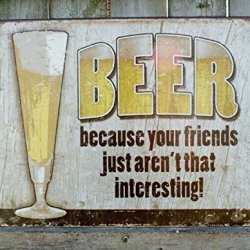 Beer Because Your Friends Aren'T Interesting Distressed Retro Vintage Tin Sign