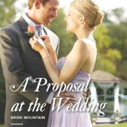 A Proposal At The Wedding (Harlequin Special Edition\Bride Mountain)