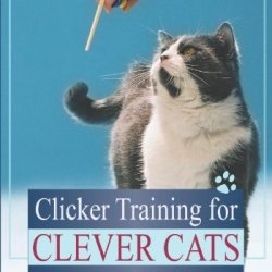 Clicker Training For Clever Cats: Learning Can Be Fun!