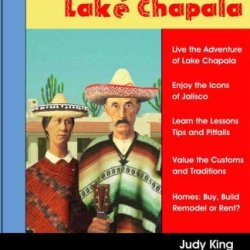 Living At Lake Chapala: Live The Adventure At Lake Chapala