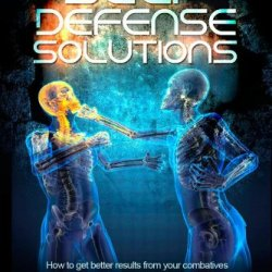 Self Defense Solutions: How To Get Better Results From Your Combatives Training And Improve Your Self Defense