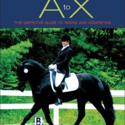 Dressage From A To X: The Definitive Guide To Riding And Competing (New, Revised Edition)