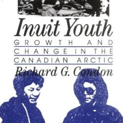 Inuit Youth: Growth And Change In The Canadian Arctic (Adolescents In A Changing World)