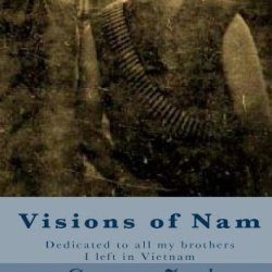 Visions Of Nam: My Reflections Of The War And Afterward