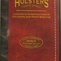 Holsters By Dusty Johnson - Lesssons In Making Holsyers & Knife Sheaths