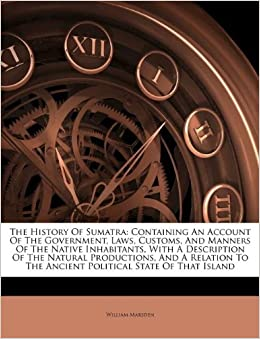 The History Of Sumatra: Containing An Account Of The ...