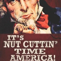 It'S Nut Cuttin' Time, America!: The Moment Of Truth Has Arrived