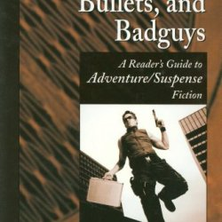 Blood, Bedlam, Bullets, And Badguys: A Reader'S Guide To Adventure/Suspense Fiction (Genreflecting Advisory Series)