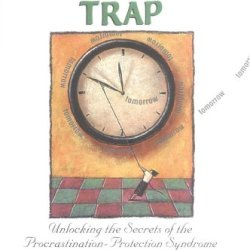 The Tomorrow Trap: Unlocking The Secrets Of The Procrastination-Protection Syndrome