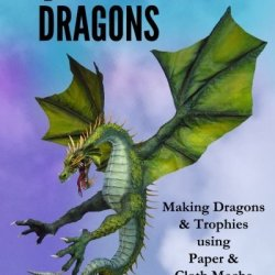 By Dan Reeder Paper Mache Dragons: Making Dragons & Trophies Using Paper & Cloth Mache (1St First Edition) [Paperback]