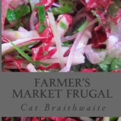 Farmer'S Market Frugal: Thirty Days To Prove You Needn'T Be Wealthy To Be Healthy
