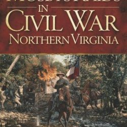 Mosby'S Raids In Civil War Northern Virginia (Civil War Sesquicentennial)