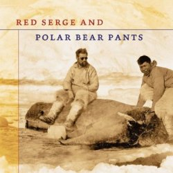 Red Serge And Polar Bear Pants: The Biography Of Harry Stallworthy, Rcmp