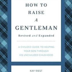 How To Raise A Gentleman Revised & Updated: A Civilized Guide To Helping Your Son Through His Uncivilized Childhood (Gentlemanners)