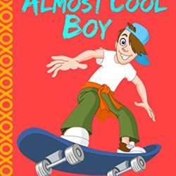 Diary Of An Almost Cool Boy - (Not Wimpy Or A Dork, Just An Almost Cool Kid!): Funny Book - Girls And Boys Ages 8-12