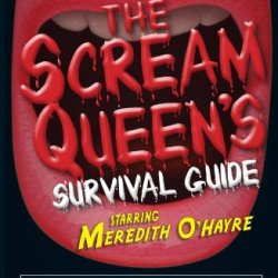 The Scream Queen'S Survival Guide: Avoid Machetes, Defeat Evil Children, Steer Clear Of Bloody Dismemberment, And Conquer Other Horror Movie Clichs