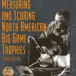 Measuring And Scoring North American Big Game Trophies (Measuring & Scoring North American Big Game Trophies)