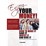 Enjoy Your Money!: How to Make It, Save It, Invest It and Give It