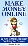 Make Money Online - 55 Ways to Make Extra Money Fast Using Your Computer