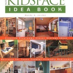 Kidspace Idea Book: Creative Playrooms. Clever Storage Ideas. Retreats For Teens. Toddler-Friendly Bedrooms By Jordan, Wendy A. (2003) Paperback