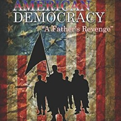 The Conspiracy Of American Democracy: A Father'S Revenge (Volume 2)