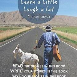 Live Long, Learn A Little, Laugh A Lot: Read The Stories In This Book. Write Your Stories In This Book. Save Your Life With This Book