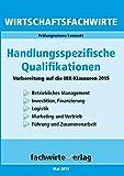 Wirtschaftsfachwirte: Handlungsspezifische Qualifikationen: Vorbereitung auf die IHK-Klausuren 2016