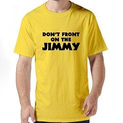 Fashion Dont Front Jimmy Men T Shirts