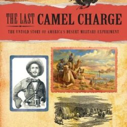 The Last Camel Charge: The Untold Story Of America'S Desert Military Experiment