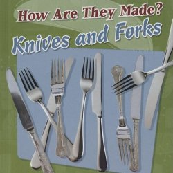 Knives And Forks (How Are They Made?)