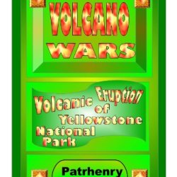 Volcano Wars (Volcanic Eruption Of Yellowstone National Park Book 1)