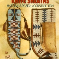 Plains Indian Knife Sheaths: Materials, Design & Construction [Paperback] [June 2005] (Author) Alex Kozlov