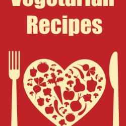Vegetarian Recipes: 30 Delicious, Nutritious, Cholesterol Free Vegetarian Recipes For Compassionate Eating-Easy, Healthy, Standby Recipes For Your Vegetarian ... Cooker, Vegetarian, Vegetarian Weight Loss)