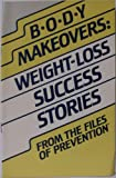 B.O.D.Y. Makeovers: Weight-Loss Success Stories - From the Files of Prevention