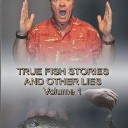 True Fish Stories And Other Lies: Volume 1