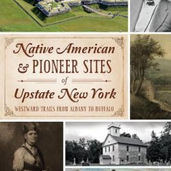 Native American And Pioneer Sites Of Upstate New York:: Westward Trails From Albany To Buffalo