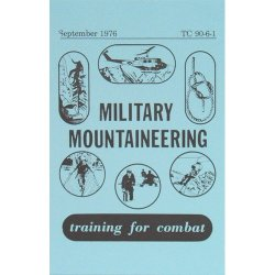 Military Mountaineering; Training For Combat (Training Circular No. Tc 90-6-1)