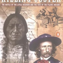 Killing Custer: The Battle Of Little Big Horn And The Fate Of The Plains Indians
