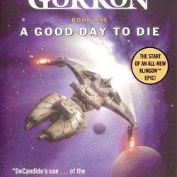 Star Trek: The Next Generation: I.K.S. Gorkon: A Good Day To Die: A Good Day To Die, Book One (Star Trek: I.K.S. Gorkon) (Bk. 1)