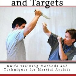 Knife Attacks And Targets (Knife Training Methods And Techniques For Martial Artists Book 4)