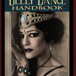 The Belly Dance Handbook: A Companion For The Serious Dancer