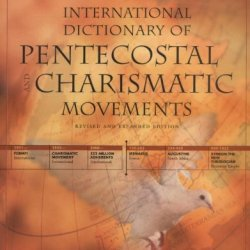 New International Dictionary Of Pentecostal And Charismatic Movements, The